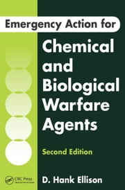 Emergency Action for Chemical and Biological Warfare Agents, Second Edition ebook by Ellison, D. Hank