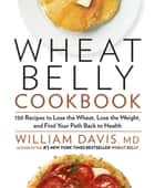 Wheat Belly Cookbook ebook by William Davis
