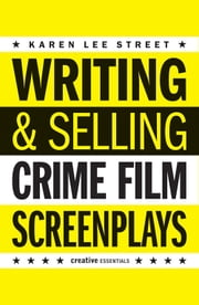Writing & Selling Crime Film Screenplays ebook by Karen Lee Street