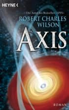 Axis - Roman ebook by Robert Charles Wilson