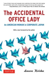 The Accidental Office Lady - An American Woman in Corporate Japan ebook by Laura Kriska
