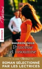 Princesse et insoumise ebook by Maureen Child