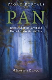 Pagan Portals - Pan - Dark Lord of the Forest and Horned God of the Witches ebook by Melusine Draco