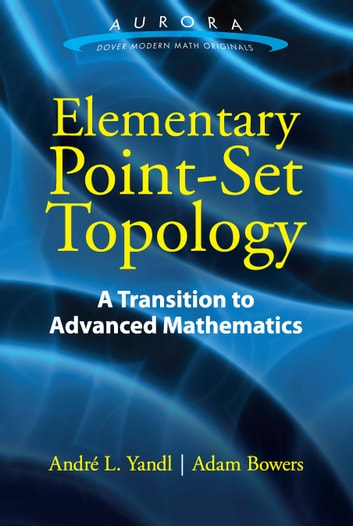 Elementary Point-Set Topology - A Transition to Advanced Mathematics ebook by Andre  L. Yandl,Adam Bowers