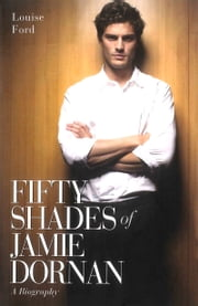 Fifty Shades of Jamie Dornan - A Biography ebook by Louise Ford