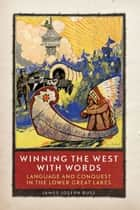 Winning the West with Words ebook by James Joseph Buss, Ph.D