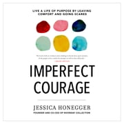 Imperfect Courage - Live a Life of Purpose by Leaving Comfort and Going Scared audiobook by Jessica Honegger