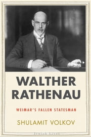 Walther Rathenau: Weimar's Fallen Statesman ebook by Shulamit Volkov