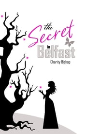 The Secret in Belfast ebook by Charity Bishop