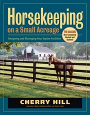 Horsekeeping on a Small Acreage - Designing and Managing Your Equine Facilities ebook by Cherry Hill