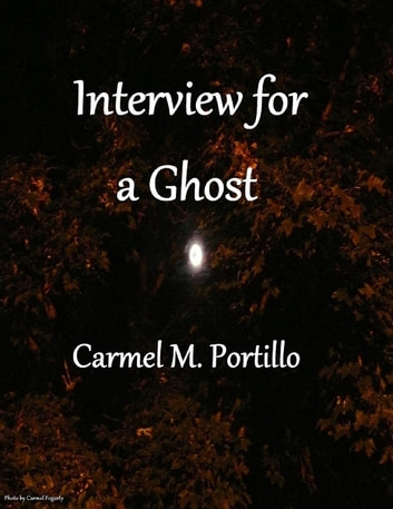 Interview for a Ghost ebook by Carmel M. Portillo