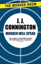 Murder Will Speak ebook by J. J. Connington