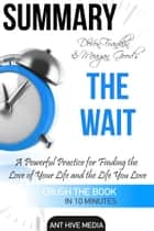 DeVon Franklin and Meagan Good's The Wait: A Powerful Practice for Finding the Love of Your Life Summary ebook by Ant Hive Media
