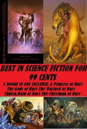 Best in Science Fiction for 99 Cents (5 Books in One Includes (A Princess of Mars)(The Gods of Mars)(The Warlord of Mars)(Thuvia,Maid of Mars)(The Chessman of Mars)) ebook by Edgar Rice Burroughs