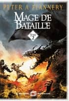 Mage de bataille - tome 2 ebook by Peter A. Flannery, Patrice Louinet