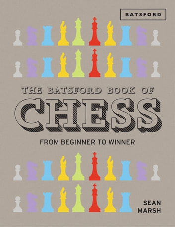 The Batsford Book of Chess - From Beginner to Winner ebook by Sean Marsh