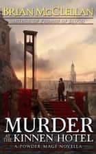 Murder at the Kinnen Hotel - A Powder Mage Novella ebook by Brian McClellan