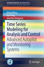 Time Series Modeling for Analysis and Control - Advanced Autopilot and Monitoring Systems ebook by Kohei Ohtsu,Hui Peng,Genshiro Kitagawa