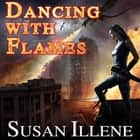Dancing with Flames audiobook by Susan Illene