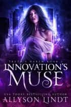 Innovation's Muse - A Reverse Harem Urban Fantasy ebook by