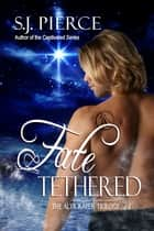Fate Tethered ebook by S.J. Pierce