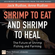 Shrimp to Eat and Shrimp to Heal: The Future of Shrimp Fishing and Farming ebook by Rudloe, Jack