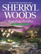 Catching Fireflies (A Sweet Magnolias Novel, Book 9) ebook by Sherryl Woods