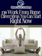 130 Work From Home Ideas ebook by Michael A. Hudson