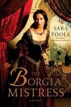 The Borgia Mistress ebook by Sara Poole
