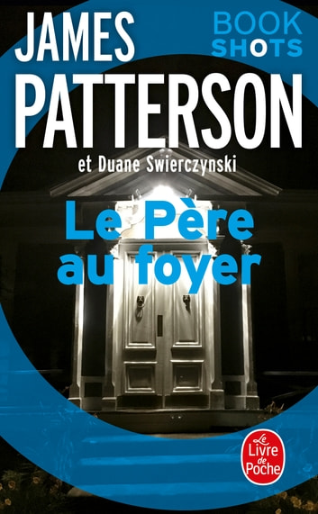 Le Père au foyer - Bookshots eBook by James Patterson,Duane Swierczynski