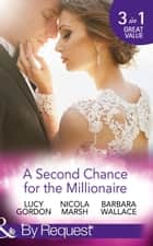 A Second Chance For The Millionaire: Rescued by the Brooding Tycoon / Who Wants To Marry a Millionaire? / The Billionaire's Fair Lady (Mills & Boon By Request) 電子書 by Lucy Gordon, Nicola Marsh, Barbara Wallace