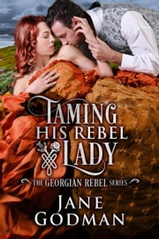 Taming His Rebel Lady - The Georgian Rebel Series, #2 ebook by Jane Godman
