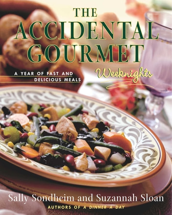 The Accidental Gourmet: Weeknights - A Year of Fast and Delicious Meals ebook by Suzannah Sloan,Sally Sondheim