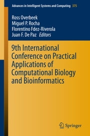 9th International Conference on Practical Applications of Computational Biology and Bioinformatics ebook by Ross Overbeek,Miguel P. Rocha,Florentino Fdez-Riverola,Juan F. De Paz