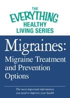 Migraines: Migraine Treatment and Prevention Options - The most important information you need to improve your health ebook by Adams Media