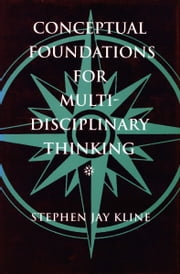 Conceptual Foundations for Multidisciplinary Thinking ebook by Stephen Kline
