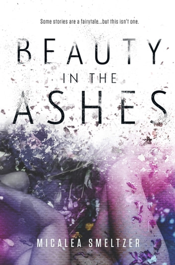 Beauty in the Ashes ebook by Micalea Smeltzer