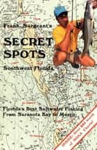 Secret Spots--Southwest Florida ebook by Frank Sargeant