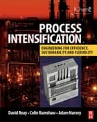 Process Intensification ebook by David Reay,Colin Ramshaw,Adam Harvey