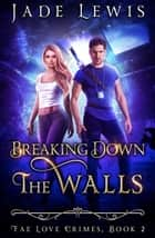 Breaking Down The Walls - Fae Love Crimes, #2 ebook by Jade Lewis