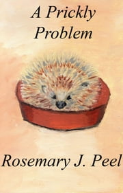 A Prickly Problem ebook by Rosemary J. Peel
