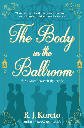 The Body in the Ballroom - An Alice Roosevelt Mystery ebook by R. J. Koreto