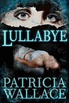 Lullabye ebook by Patricia Wallace
