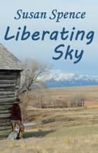 Liberating Sky ebook by Susan Spence