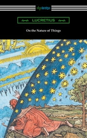 On the Nature of Things (Translated by William Ellery Leonard with an Introduction by Cyril Bailey) ebook by Lucretius