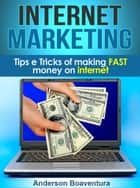 Internet Marketing - Tips e Tricks of making FAST money eBook par Anderson Boaventura