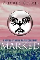 Marked - A novella set within The Fate Challenges ebook by Cherie Reich