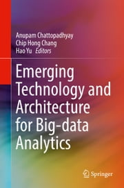 Emerging Technology and Architecture for Big-data Analytics ebook by Anupam Chattopadhyay, Chip Hong Chang, Hao Yu