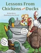 Lessons from Chickens and Ducks ebook by Bob Morris, Kim Merritt