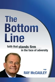 The Bottom Line - Faith that Stands Firm in the Face of Adversity ebook by Pastor Ray McCauley